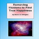 Removing Illusions to Find True Happiness | Martin K. Ettington