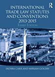 International Trade Law Statutes and Conventions 2013-2015, Indira Carr and Miriam Goldby, 0415718325