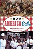 united states culture - How America Eats: A Social History of U.S. Food and Culture (American Ways)