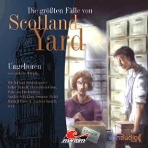 Ungeboren (Die größten Fälle von Scotland Yard) Hörspiel