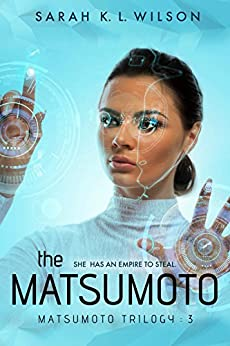 The Matsumoto (The Matsumoto Trilogy Book 3) by [Wilson, Sarah K. L.]