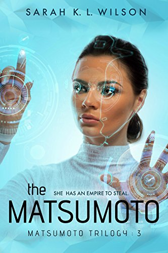 The Matsumoto (The Matsumoto Trilogy Book 3) by [Wilson, Sarah K. L.]