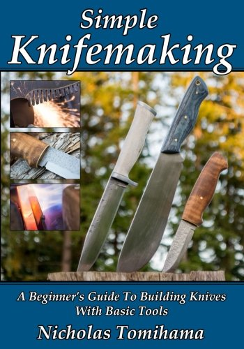 Simple Knifemaking: A Beginners Guide To Building Knives With Basic Tools