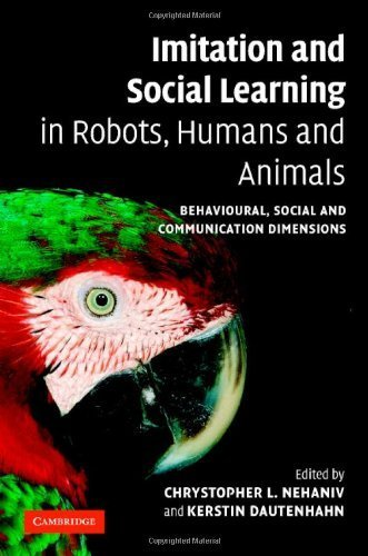 Read Online Imitation and Social Learning in Robots, Humans and Animals: Behavioural, Social and Communicative Dimensions 1st Edition( Hardcover ) by Nehaniv, Chrystopher L. published by Cambridge University Press pdf