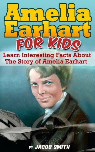 Amelia Earhart For Kids - Learn Interesting Facts About The Story of Amelia Earhart