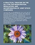 A Practical Treatise on the Act for the Registration, Regulation, and Incorporation of Joint Stock Companies; 7 and 8 Vict. Cap. 110, (As Amended By 10, George Taylor, 1230051333