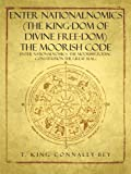 Enter NationalNomics (the King-Dom of Divine Free-dom) the Moorish Code, Connally-Bey T. King, 1466981857