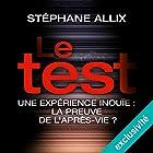 Le Test : Une enquête inouïe - la preuve de l'après-vie ? | Livre audio Auteur(s) : Stéphane Allix Narrateur(s) : Benoît Allemane