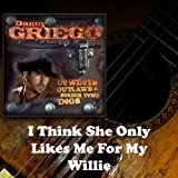 I Think She Only Likes Me for My Willie