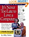 It's Never Too Late to Love a Computer: The Fearless Guide for Seniors