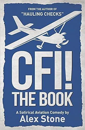 22533582306 CFI! The Book  A Satirical Aviation Comedy  Alex Stone  9781790668793   Amazon.com  Books