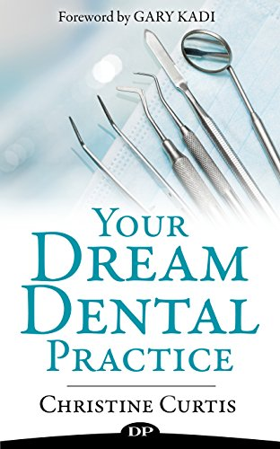Amazoncom Your Dream Dental Practice Happy Patients Fewer Hours