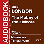 The Mutiny of the Elsinore [Russian Edition] | Jack London