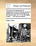 The Duty and Happiness of Delighting in God a Sermon Preach'D Before the University of Oxford, at St Mary's, Dec 27, 1713 by Digby Cotes, Digby Cotes, 1170555608