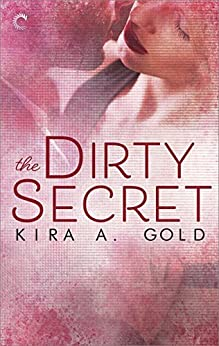 The Dirty Secret: A sensual, sexy close-proximity romance by [Gold, Kira A.]