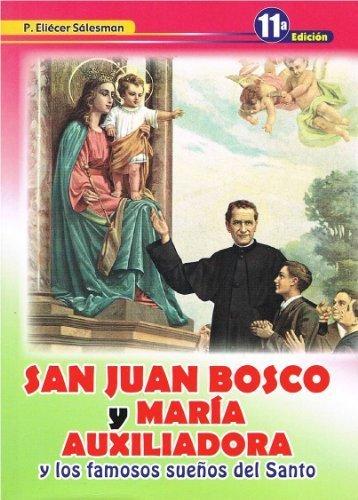 San Juan Bosco y Maria Auxiliadora y los famosos suenos del santo by P. Eli?er S?esman - Santa Mall Maria