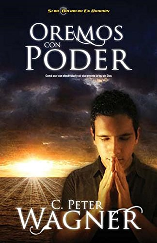 Download Oremos con poder: Cómo orar con efectividad y oír claramente la voz de Dios (Serie Guerrero En Oracion) (Spanish Edition) PDF