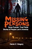 Missing Persons: Gone Forever: True Police Stories of People Lost in America (Unexplained Disappearances) (Volume 2)