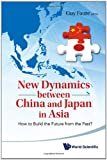 New Dynamics Between China and Japan in Asia, Guy Faure, 9814313661