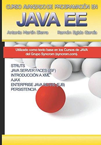 Curso Avanzado de Programación en Java EE: Struts, JSF, Ajax, EJB, JPA Tapa blanda – 24 may 2017 Ramón Egido García Antonio Martín Sierra Syncrom España Solutions 8461606612