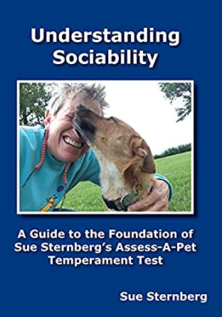 Understanding Sociability - A Guide to the Foundation of Sue Sternberg's Assess-A-Pet Temperament Test
