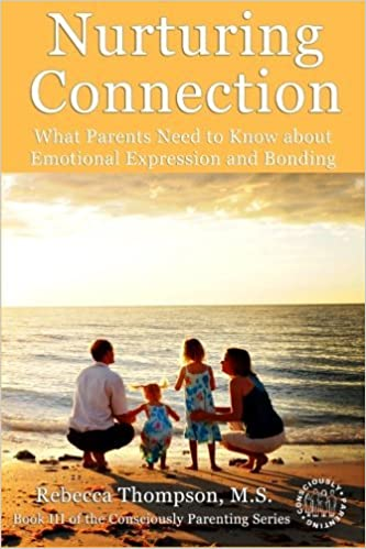 Book Nurturing Connection: What Parents Need to Know About Emotional Expression and Bonding (Consciously Parenting) (Volume 3) by Rebecca Thompson (2013-07-12)