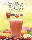 Säfte & Shakes: Powerdrinks - frisch und gesund (Leicht gemacht)