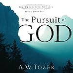The Pursuit of God: The Definitive Classic | A. W. Tozer