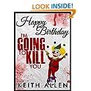 Happy Birthday, I'm Going to Kill You