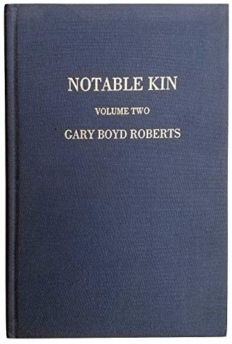Notable Kin: An Anthology of Columns First Published in the NEHGS NEXUS, 1986-1995, Volume 2