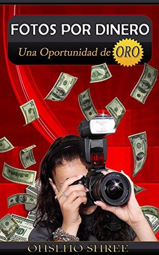 Descargar Libro Fotos Por Dinero: Una Oportunidad De Oro Ohslho Shree