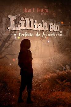 Lilliah Blü e a Profecia do Apocalipse por [Oliveira, Flavio P.]