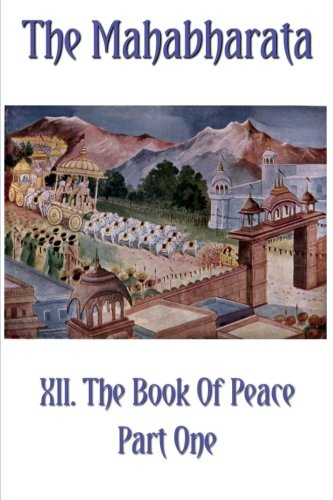 The Mahabharata Book XII Part One: The Book Of Peace