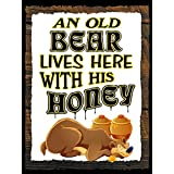 AN OLD BEAR LIVES HERE WITH HIS HONEY - NEW FUNNY 9X12 HIGH QUALITY ALUMINUM SIGN - THIS NOVELTY SIGN CAN BE USED OUT DOORS OR INDOORS. OUR NOVELTY SIGNS MAKE EXCELLENT GIFTS!