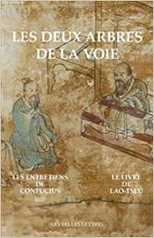 Les Deux arbres de la Voie: Le Livre de Lao-Tseu / Les Entretiens de Confucius
