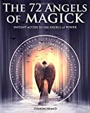 The 72 Angels of Magick: Instant Access to the
