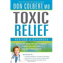 Toxic Relief Revised & Expanded: Written by Dr. Don Colbert, 2012 Edition, (Rev Exp) Publisher: Strang Communications [Paperback]