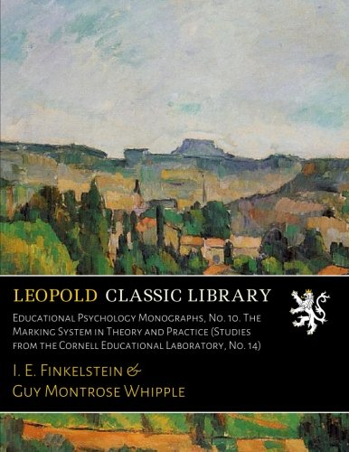 Educational Psychology Monographs, No. 10. The Marking System in Theory and Practice (Studies from the Cornell Educational Laboratory, No. 14) -  Leopold Classic Library