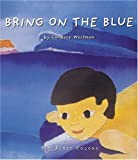 Bring on the Blue, Candace Whitman, 0789203103