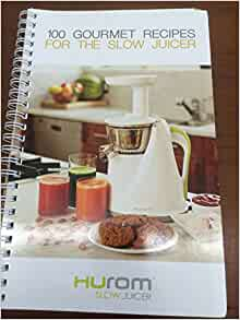 100 Gourmet Recipes For The Slow Juicer : 100 Gourmet Recipes for the Slow Juicer: Amazon.com: Books