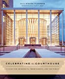 Celebrating the Courthouse, Steven Flanders and Carter Wiseman, 0393730700