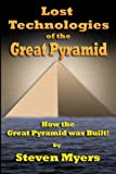Lost Technologies of the Great Pyramid: How the Great Pyramid was built!
