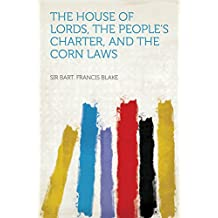 The House of Lords, the People's Charter, and the Corn Laws