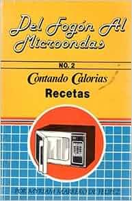 Del Fogon Al Microonda No. 2 Contando Calorias Recetas: MYRIAM MARRERO