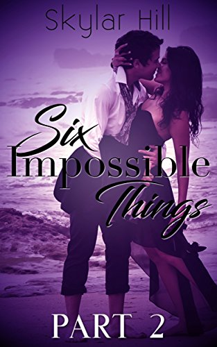 Six Impossible Things: Part Two by [Hill, Skylar]