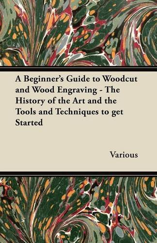 A Beginner's Guide to Woodcut and Wood Engraving - The History of the Art and the Tools and Techniques to Get Started pdf epub
