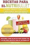 RECETAS PARA EL NUTRiBULLET - Pierda Grasa y Adelgace Sin Esfuerzo: Como Bajar de Peso Rapido con Las Mejores Recetas Para el NutriBullet