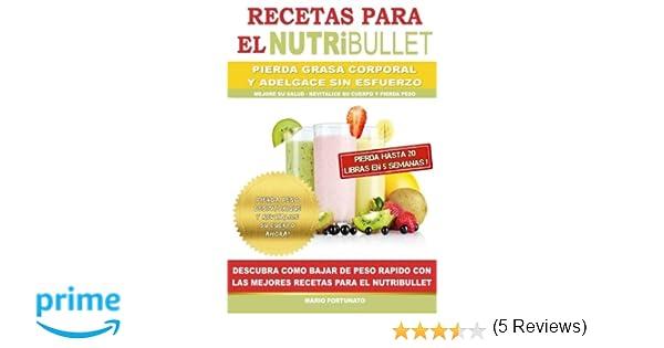 RECETAS PARA EL NUTRiBULLET - Pierda Grasa y Adelgace Sin Esfuerzo: Como Bajar de Peso Rapido con Las Mejores Recetas Para el NutriBullet: Amazon.es: Mario ...
