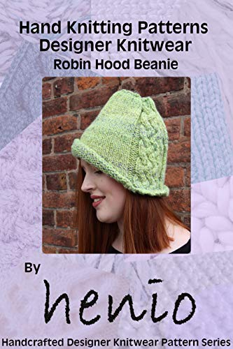 Hand Knitting Pattern: Designer Knitwear: Robin Hood Beanie (Henio Handcrafted Designer Knitwear Single Pattern Series Book 1)