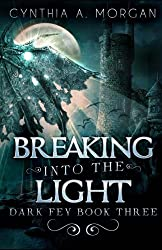 Breaking Into The Light (Dark Fey) (Volume 3)